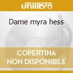 Dame myra hess cd musicale di Artisti Vari