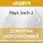 Plays bach 2 cd musicale