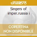 Singers of imper.russia i cd musicale di Artisti Vari