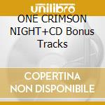 ONE CRIMSON NIGHT+CD Bonus Tracks cd musicale di HAMMERFALL