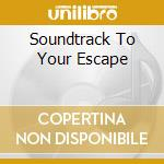 SOUNDTRACK TO YOUR ESCAPE cd musicale di IN FLAMES