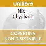 Nile - Ithyphallic cd musicale di NILE