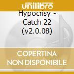 CD - HYPOCRISY            - CATCH 22 cd musicale di HYPOCRISY