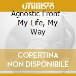 Agnostic Front  - My Life, My Way cd musicale di Front Agnostic