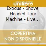 SHOVEL HEADED TOUR MACHINE - LIVE AT WAC  cd musicale di EXODUS