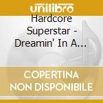 Hardcore Superstar - Dreamin' In A Casket cd musicale di Superstar Hardcore