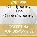 CD - HYPOCRISY - FINAL CHAPTER/HYPOCRISY cd musicale di HYPOCRISY