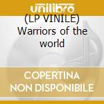 (LP VINILE) Warriors of the world lp vinile