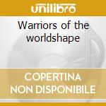 Warriors of the worldshape cd musicale