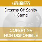 Dreams Of Sanity - Game cd musicale di DREAMS OF SANITY