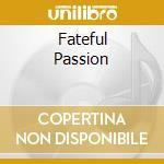 FATEFUL PASSION                           cd musicale di GALLERY THE