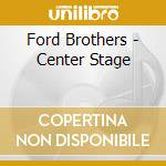 CENTER STAGE cd musicale di FORD BROTHERS