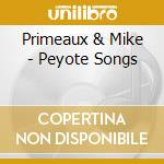 Peyote songs of the native american chur cd musicale di Primeaux & mike