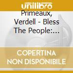 Primeaux, Verdell - Bless The People: Harmonized Peyote Songs cd musicale di Primeaux & mike