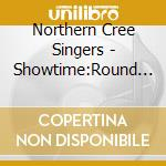 Showtime - round dance songs cd musicale di Northern cree singer