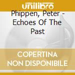 Phippen, Peter - Echoes Of The Past cd musicale di Peter Phippen
