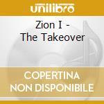 Zion I - The Takeover cd musicale di I Zion