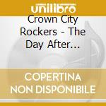 Crown City Rockers - The Day After Forever cd musicale di CROWN CITY ROCKERS