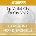 (LP VINILE) CITY TO CITY VOL.2                        lp vinile di Artisti Vari