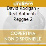 REAL AUTHENTIC REGGAE VOL.2 BY RODIGAN cd musicale di Artisti Vari