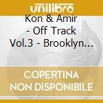 OFF TRACK VOL.3 - BROOKLYN                cd musicale di KON & AMIR