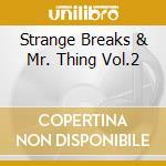 STRANGE BREAKS & MR. THING VOL.2          cd musicale di Artisti Vari