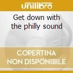 Get down with the philly sound cd musicale di ARTISTI VARI