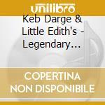 Keb darge & little edith's legendary cd musicale di Artisti Vari