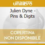 Julien Dyne - Pins & Digits cd musicale di Julien Dyne