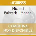 Michael Fakesch - Marion cd musicale di FAKESCH MICHAEL