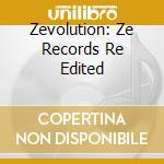 Zevolution: Ze Records Re Edited cd musicale di Artisti Vari