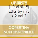 (LP VINILE) Edits by mr. k.2 vol.3 lp vinile di Danny Krivit