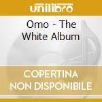 Omo - The White Album cd musicale di OMO