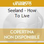 Seeland - How To Live cd musicale di SEELAND