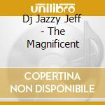 Dj Jazzy Jeff - The Magnificent cd musicale