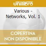 Various - Networks, Vol. 1 cd musicale