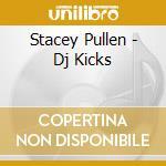 Stacey Pullen - Dj Kicks cd musicale di Stacey Pullen