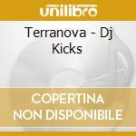 Terranova - Dj Kicks cd musicale di DJ-KICKS