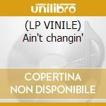 (LP VINILE) Ain't changin' lp vinile