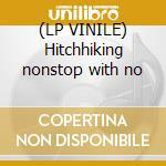 (LP VINILE) Hitchhiking nonstop with no lp vinile