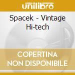 Spacek - Vintage Hi-tech cd musicale di SPACEK