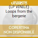 (LP VINILE) Loops from the bergerie lp vinile