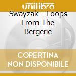 Swayzak - Loops From The Bergerie cd musicale di SWAYZAK