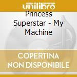 Princess Superstar - My Machine cd musicale di Superstar Princess