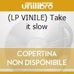 (LP VINILE) Take it slow lp vinile