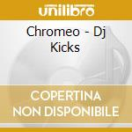 Chromeo - Dj Kicks cd musicale di CHROMEO