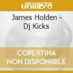 James Holden - Dj Kicks cd musicale di James Holden