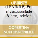 (LP VINILE) Exit music:osunlade & erro, telefon lp vinile