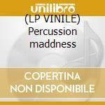 (LP VINILE) Percussion maddness lp vinile