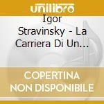 LA CARRIERA DI UN LIBERTINO (RAKE' S PRO  cd musicale di Igor Stravinsky